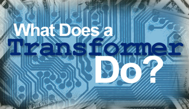 WHAT DOES A TRANSFORMER DO?